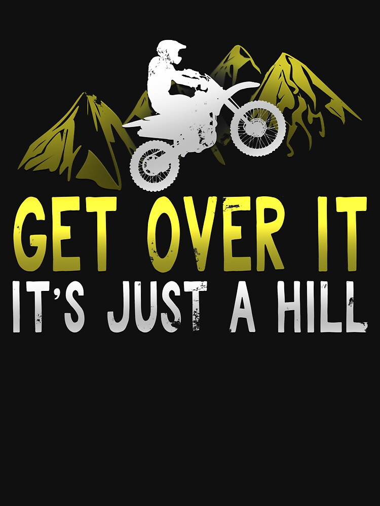 Get Over It It's Just A Hill by 64thMixUp