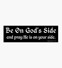 Be On God's Side Photographic Print