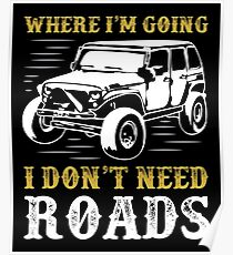 Where I'm Going I Don't Need Roads T-Shirt Poster
