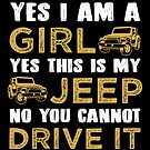 Yes I Am A Girl. Yes This Is My Jeep. No You Cannot Drive It. T-shirt by wantneedlove