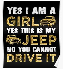Yes I Am A Girl. Yes This Is My Jeep. No You Cannot Drive It. T-shirt Poster