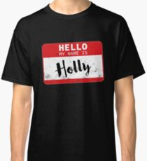 Hello My Name Is Holly Name Tag Classic T-Shirt