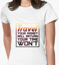 Travel Quotes TShirt: Travel, Your Money Will Return, Your Time Won't Women's Fitted T-Shirt