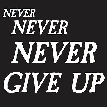 Never Give Up by VentureDesign