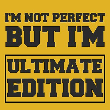 I'm Not Perfect But I'm Ultimate Edition by VentureDesign