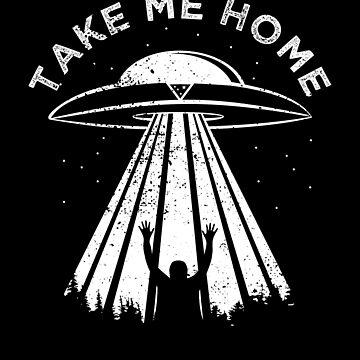 Aliens Take Me Home Ufology Tshirt by zeno27