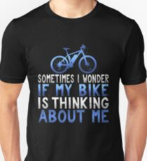 Sometimes I Wonder If My Bike is Thinking About Me Unisex T-Shirt