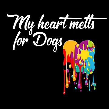 My heart melts for dogs  Novelty gifts.  by chumi