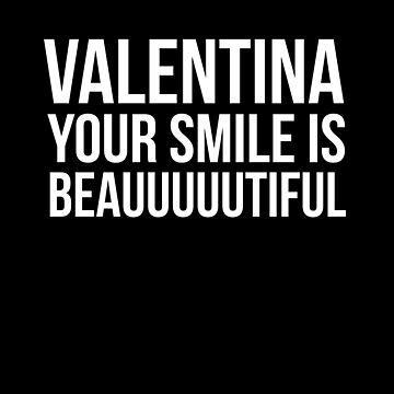 valentina, your smile is beauuuuuuuuuuuuuuuuuuuuuuuuuutiful by febolton