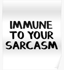 Immune to your sarcasm Poster