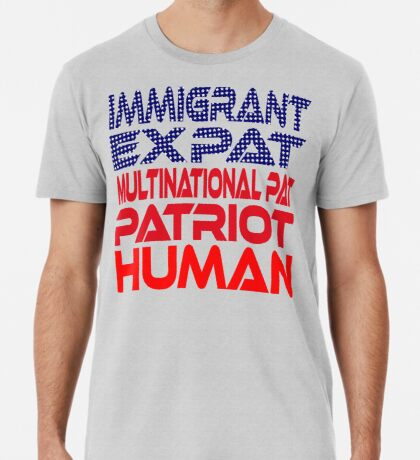 Multinational Thoughts on Our Patriotism: Immigrant Men's Premium T-Shirt