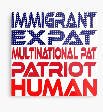 Multinational Thoughts on Our Patriotism: Immigrant Metal Print