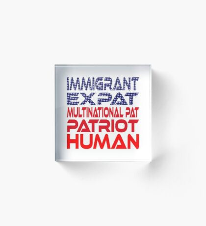 Multinational Thoughts on Our Patriotism: Immigrant Acrylic Block