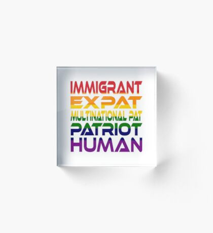 Multinational Thoughts on Our Patriotism: Immigrant (Rainbow) Acrylic Block