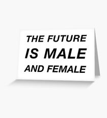 The Future is Male and Female Greeting Card