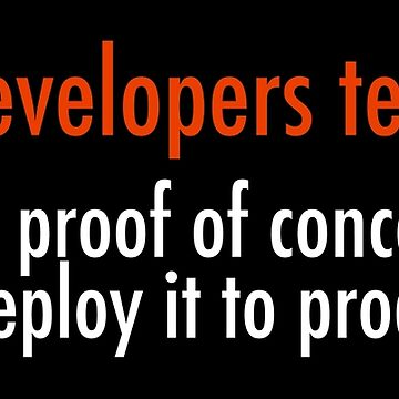 Lies Developers Tell Ops: It's just a proof of concept, we'll never deploy it to production by unixorn