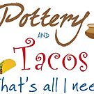 Pottery and Tacos ~ That's All I Need  by Stacie Forest