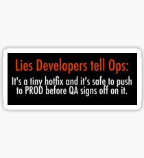 Lies Developers Tell Ops: It's a tiny hot fix and it's safe to push to PROD before QA signs off on it Sticker