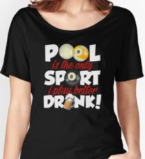 Pool Is The Only Sport I Play Better Drink Women's Relaxed Fit T-Shirt