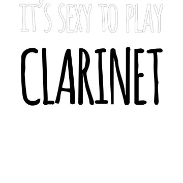 It's Sexy to Play Clarinet! by sensiblepony