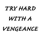 Try Hard with a Vengeance by Steve Lakey