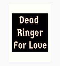 Dead Ringer for Love Art Print