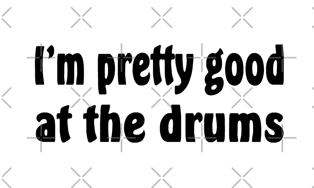 I'm Pretty Good At Drums - Funny Drummer T Shirts Gifts by greatshirts