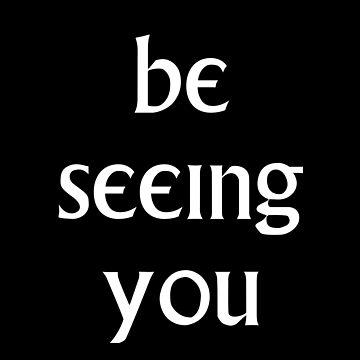 Be Seeing You by kryten4k