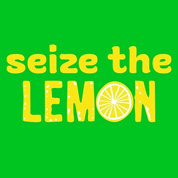 Seize The Lemon by AHobbyAJob