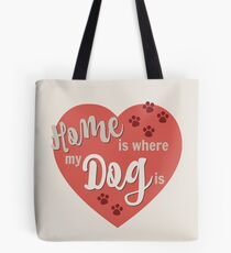 Home Is Where My Dog Is Red Dog Slogan Gifts for Dog Lovers Tote Bag