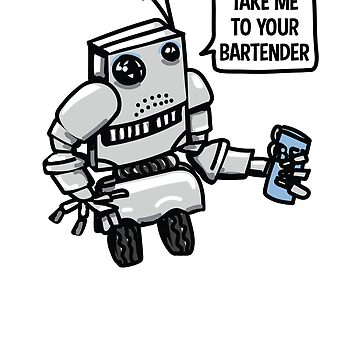 "Robot Beer Drinker ""Take Me To Your Bartender"" by LADGraphics"