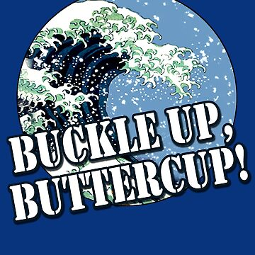 BUCKLE UP BUTTERCUP  Blue Tsunami Blue Wave by LoveAndDefiance