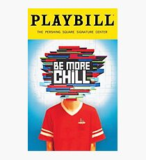 be more chill playbill Photographic Print