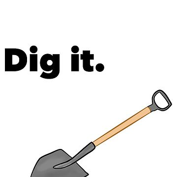 Dig it design with shovel by killkillian