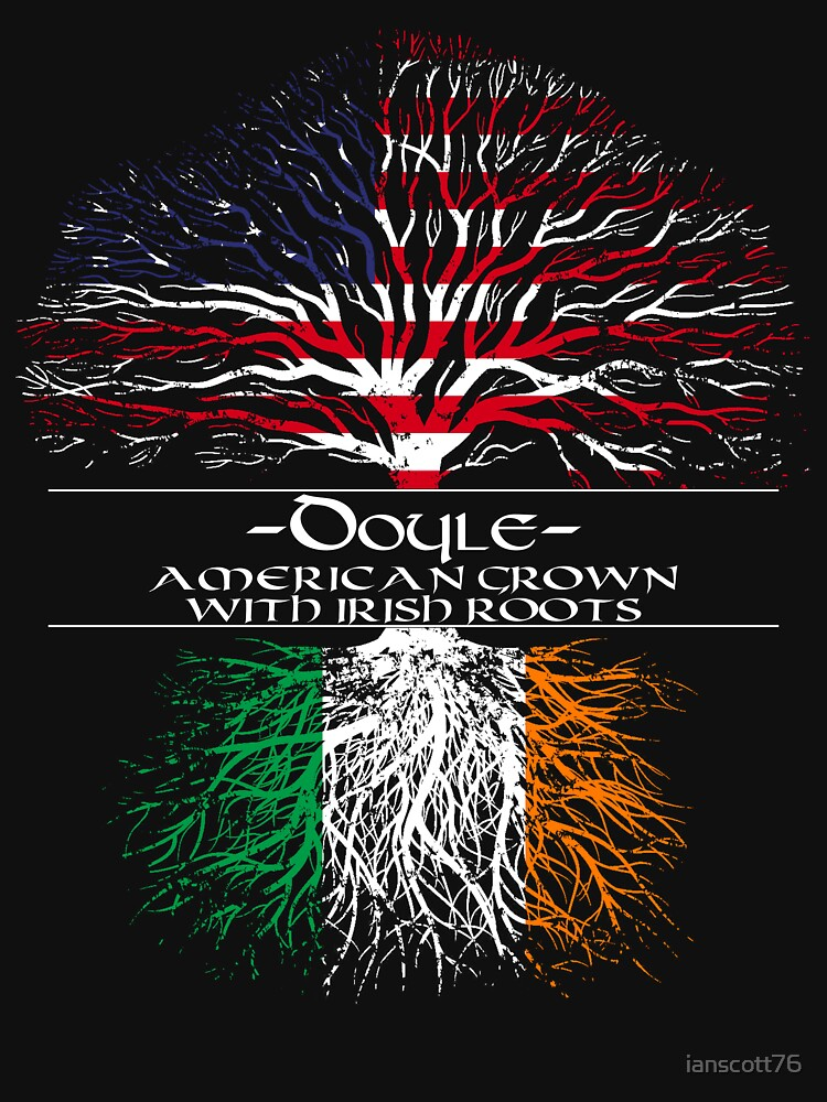 Doyle - American Grown with Irish Roots by ianscott76