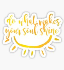 do what makes your soul shine. Sticker