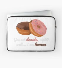 You eat donuts?  Laptop Sleeve