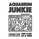 Aquarium Junkie by Kristina S