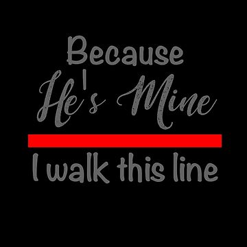 Because He's Mine I Walk This Line Firefighter Wife by bluelinegear
