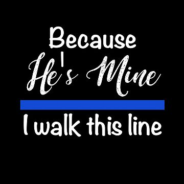 Police Wife Because He's Mine I Walk This Line by bluelinegear