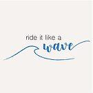 Fahr es wie eine Welle von alxndra