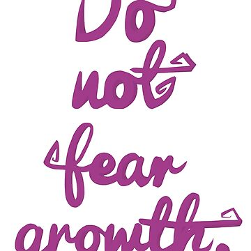 Do Not Fear Growth by Ziona
