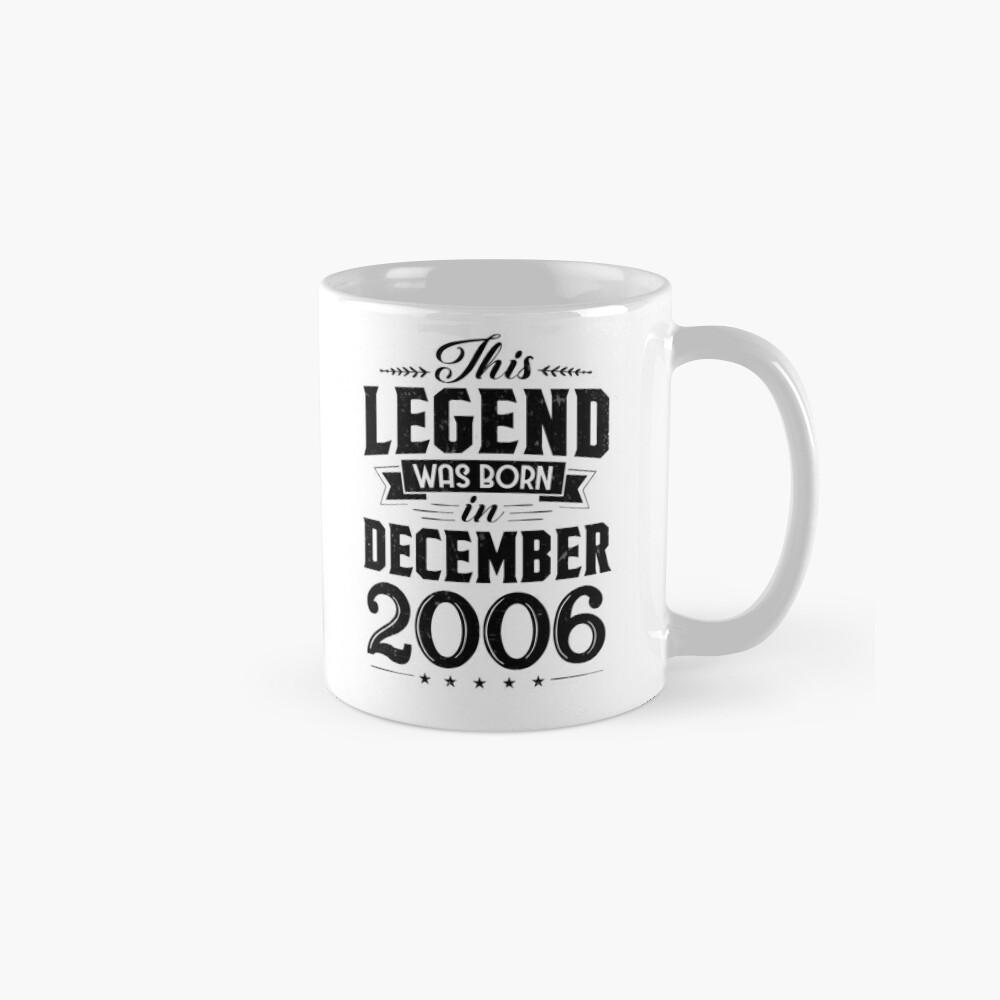 12. Geburtstag Diese Legende wurde im Dezember 2006 geboren Tasse