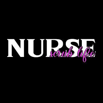 Nurse Scrub Life Nursing Nurses by GiftTees