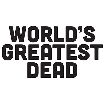 World's Greatest Dead by DankSpaghetti