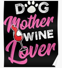 Dog Lover Mother Wine Birthday Gift Idea Poster
