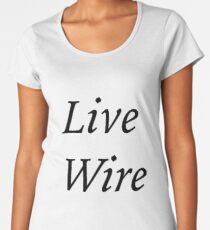 Live Wire Women's Premium T-Shirt