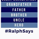 Great Grandfather, Grandfather, Father, Brother, Uncle, Hero - Dads by ralphsaysthings