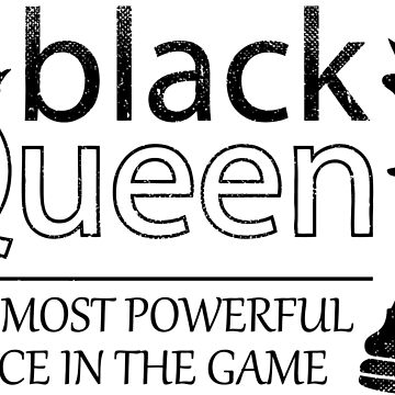 Black Queen The Most Powerful Piece In The Game Shirt by BCreative4U