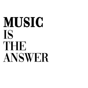 Music Is The Answer by DreamApparel